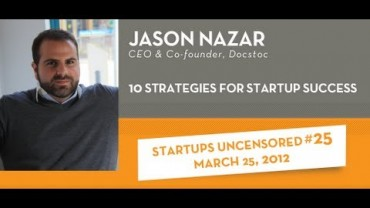 10 Strategies for Startup Success with Jason Nazar – Startups Uncensored #25